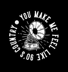 T-shirt design slogan typography you are make me vector