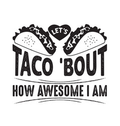 Taco quote and saying lets taco bout how awesome vector