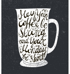 Coffee quote the cup with vector