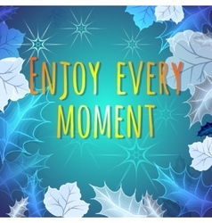 Enjoy Every Moment motivation quote vector image