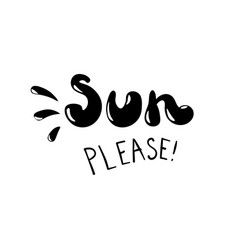 sun please - hand drawn phrase fashion vector image