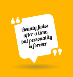 Inspirational motivational quote beauty fades vector