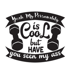 Gym quote and saying yeah my personality is cool vector