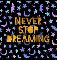 Never stop dreaming lettering vector