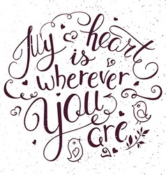 Hand lettering inspiring quote - my heart vector