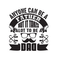 father day quote and saying anyone can be a vector image