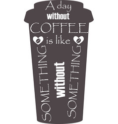 a day without coffee is like without something vector image
