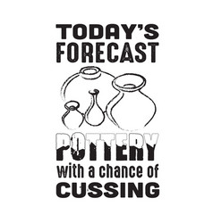 pottery quote and saying today is forecast vector image