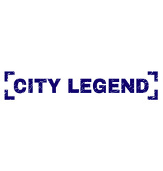 Scratched textured city legend stamp seal inside vector