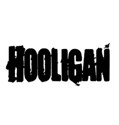 Hooligan typographic stamp vector
