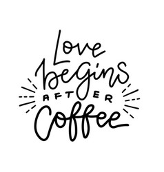 humor quote - love begins after coffee vector image