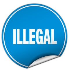 Illegal round blue sticker isolated on white vector