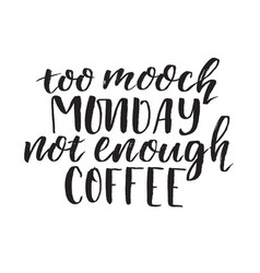 Too mooch monday not enough coffee handwritten vector