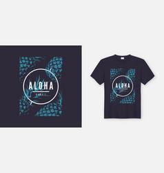 aloha hawaii t-shirt and apparel modern design vector image
