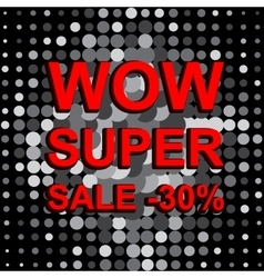 Big sale poster with WOW SUPER SALE MINUS 30 vector