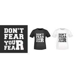 do not fear your fear typography for t-shirt vector image