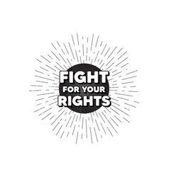 Fight for your rights message demonstration vector
