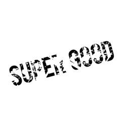 super good rubber stamp vector image