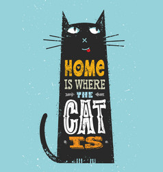 home is where the cat is funny quote about pets vector image vector image