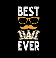 best dad ever fathers day quotes good for t shirt vector image