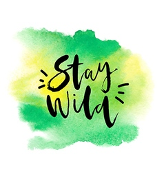 Motivation poster Stay wild Abstract background vector image
