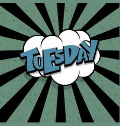 comic text tuesday cartoon cloud retro vector image