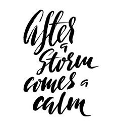 after a storm comes a calm hand drawn lettering vector image