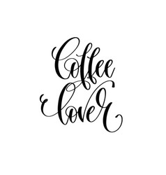 coffee lover - black and white hand lettering vector image