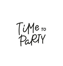time to party calligraphy quote lettering vector image