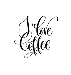 i love coffee - black and white hand lettering vector image