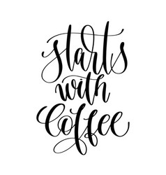 start with coffee - black and white hand lettering vector image