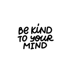 Be kind to mind calligraphy shirt quote lettering vector