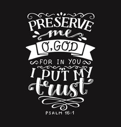 Hand lettering with bible verse preserve me o god vector