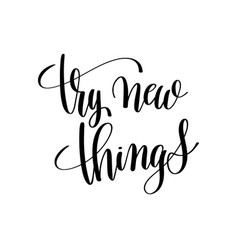 try new things black and white hand written vector image