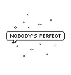 nobody perfect in speech bubble 8 bit pixel art vector image
