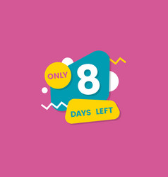 Only eight days left number badge or sticker flat vector