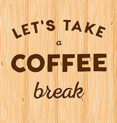 Hand written quote Lets take a coffee break on vector image