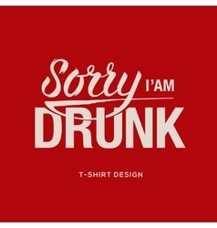 Sorry I am drunk - information sign vector image vector image