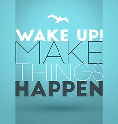 Motivational Typographic Quote - Wake up Make vector image