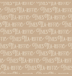tea time quote seamless pattern background vector image