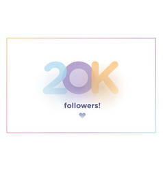 20k or 20000 followers thank you colorful vector image