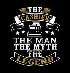 Cashier the man the myth the legend vector