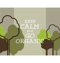 Keep Calm And Go Organic Eco Poster Concept vector image