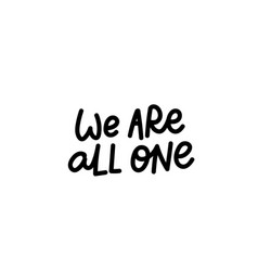 we are all one calligraphy shirt quote lettering vector image