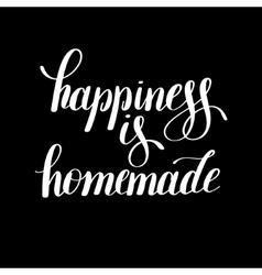 Happiness is homemade handwritten positive vector