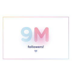 9m or 9000000 followers thank you colorful vector