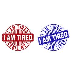 grunge i am tired textured round stamp seals vector image