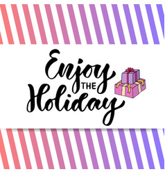 hand drawn lettering enjoy the holiday modern vector image vector image