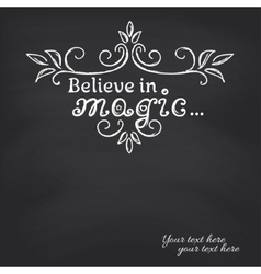 Believe in magic on blackboard background vector
