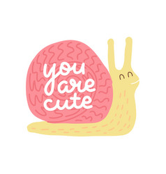 you are cute - lettering quote with snail vector image